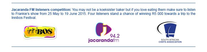 Jacaranda Fm listeners competition: You may not be a koeksister baker but if you love eating them make sure to listen to Frankie's show from 25 May to 19 June 2015. Four listeners stand a chance of winning R5 000 towards a trip to the Innibos Festival.