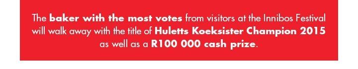 The baker with the most votes from visitors at the Innibos Festival will walk away with the title of Huletts Koeksister Champion 2015 as well as a R100 000 cash prize.